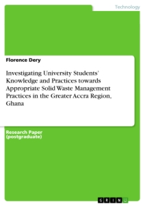 Titel: Investigating University Students' Knowledge and Practices towards Appropriate Solid Waste Management Practices in the Greater Accra Region, Ghana
