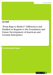 "Titel: ""From Rags to Riches""? Differences and Parallels as Regards to the Foundation and Future Development of American and German Enterprises"
