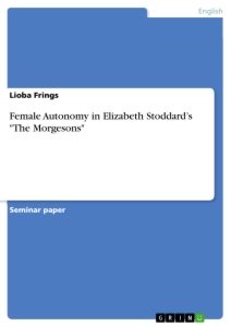 "Titel: Female Autonomy in Elizabeth Stoddard's ""The Morgesons"""