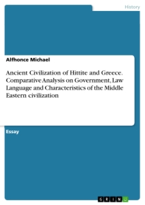 Titel: Ancient Civilization of Hittite and Greece. Comparative Analysis on Government, Law Language and Characteristics of the Middle Eastern civilization