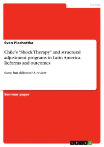 """Titel: Chile's """"Shock Therapy"""" and structural adjustment programs in Latin America. Reforms and outcomes"""