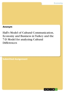 Titel: Hall's Model of Cultural Communication, Economy and Business in Turkey and the 7-D Model for analyzing Cultural Differences