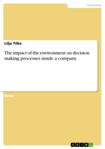 Titel: The impact of the environment on decision making processes inside a company