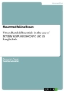 Titel: Urban Rural differentials in the use of Fertility and Contraceptive use in Bangladesh