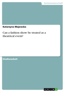 Titel: Can a fashion show be treated as a theatrical event?
