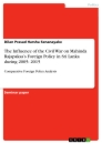 Titel: The Influence of the Civil War on Mahinda Rajapaksa's Foreign Policy in Sri Lanka during 2005- 2015