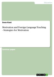 Titel: Motivation and Foreign Language Teaching - Strategies for Motivation