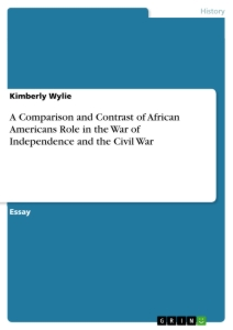 Titel: A Comparison and Contrast of African Americans Role in the War of Independence and the Civil War