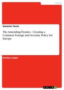Titel: The Amending Treaties - Creating a Common Foreign and Security Policy for Europe