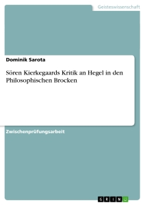 Titel: Sören Kierkegaards Kritik an Hegel in den Philosophischen Brocken