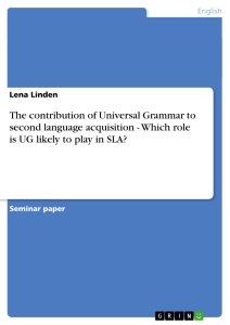 Titel: The contribution of Universal Grammar to second language acquisition  -  Which role is UG likely to play in SLA?