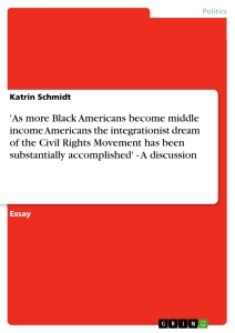 Titel: 'As more Black Americans become middle income Americans the integrationist dream of the Civil Rights Movement has been substantially accomplished' - A discussion