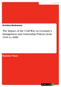 Titel: The Impact of the Cold War on Germany's Immigration and Citizenship Policies from 1945 to 2000