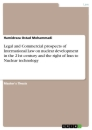Titel: Legal and Commercial prospects of International Law on nuclear development in the 21st century and the right of Iran to Nuclear technology