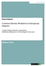 Titel: Common Identity Mediation in Intergroup Disputes