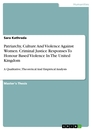 Titel: Patriarchy, Culture And Violence Against Women. Criminal Justice Responses To Honour Based Violence In The United Kingdom
