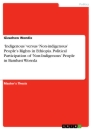 Titel: 'Indigenous' versus 'Non-indigenous' People's Rights in Ethiopia. Political Participation of 'Non-Indigenous' People in Bambasi Woreda