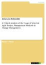 Titel: A Critical Analysis of the Usage of Selected Agile Project Management Methods in Change Management