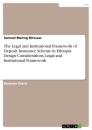 Titel: The Legal and Institutional Framework of Deposit Insurance Scheme in Ethiopia. Design Considerations, Legal and Institutional Framework