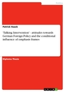 Titel: 'Talking Intervention' - attitudes towards German Foreign Policy and the conditional influence of emphasis frames