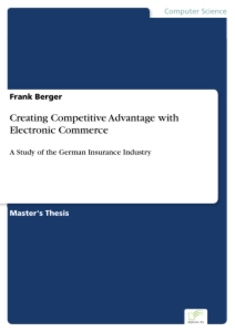 Titel: Creating Competitive Advantage with Electronic Commerce