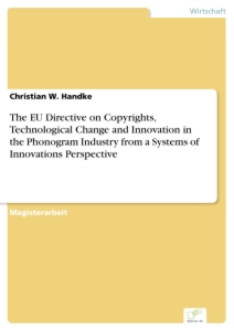 Titel: The EU Directive on Copyrights, Technological Change and Innovation in the Phonogram Industry from a Systems of Innovations Perspective
