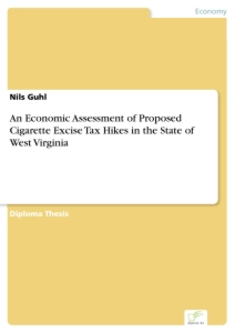 Titel: An Economic Assessment of Proposed Cigarette Excise Tax Hikes in the State of West Virginia