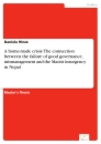 Titel: A home-made crisis: The connection between the failure of good governance, mismanagement and the Maoist insurgency in Nepal