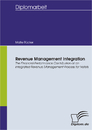 Titel: Revenue Management Integration: The Financial Performance Contribution of an Integrated Revenue Management Process for Hotels
